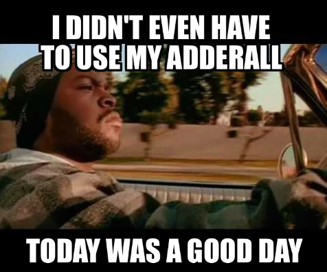 didnt-even-have-to-use-my-adderall-today-was-a-good-day